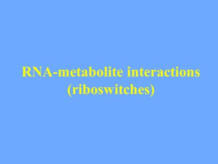 RNA-metabolite interactions (riboswitches). RNA aptamers RNA aptamers are structures that bind specifically to target ligands Many aptamers have been.
