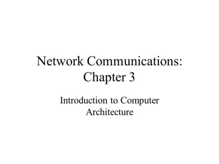 Network Communications: Chapter 3 Introduction to Computer Architecture.