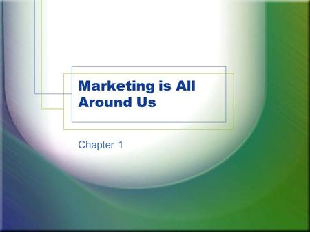 Marketing is All Around Us Chapter 1. 1.1 Scope of Marketing Marketing is a process 1.Planning 2.Pricing 3.Promoting 4.Selling 5.Distributing –We must.