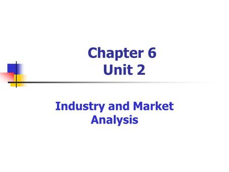 Chapter 6 Unit 2 Industry and Market Analysis. Researching the Industry A. Trends and Patterns of Change- You can find opportunity in an industry by looking.