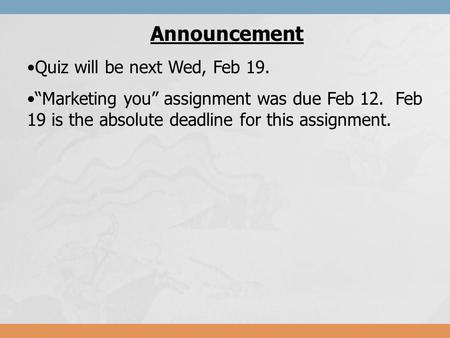 "Announcement Quiz will be next Wed, Feb 19. ""Marketing you"" assignment was due Feb 12. Feb 19 is the absolute deadline for this assignment."