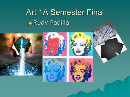 Art 1A Semester Final  Rudy Padilla. Principles and Element of Art  The principles of visual art are the rules, tools and guidelines that artists use.