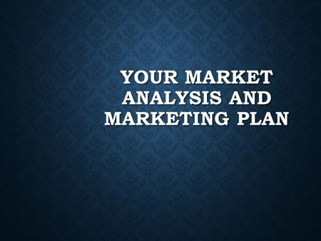 YOUR MARKET ANALYSIS AND MARKETING PLAN. WHAT'S THE DIFFERENCE? Market Analysis Describes Targets (Who & Why)  Customers  Competition  Competitive.