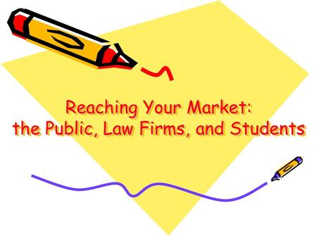 Reaching Your Market: the Public, Law Firms, and Students.