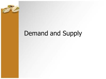 Demand and Supply. Demand - The Quantity of a product that consumers are willing and able to buy at a given price in a period of time. Supply – the quantity.