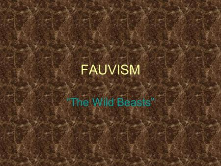 "FAUVISM ""The Wild Beasts"". Characteristics a short-lived and loose group of early twentieth- century Modern artists whose works emphasized painterly qualities."