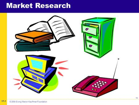 ™ Market Research 17.1 © 2004 Ewing Marion Kauffman Foundation.