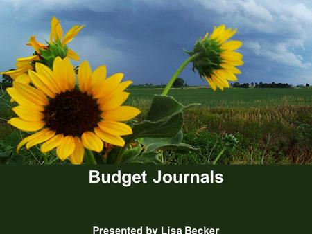 1 Budget Journals Presented by Lisa Becker. 2 What are Budget Journals?  Budget Journals are entered into SMART to record an agency's budget into a particular.