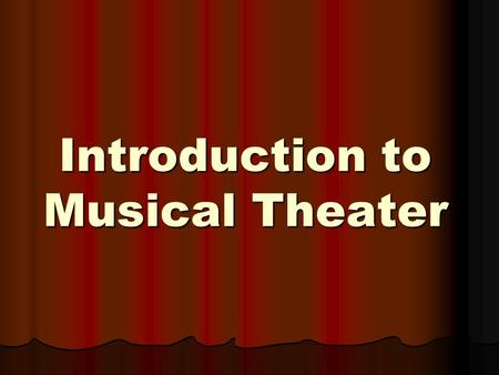 Introduction to Musical Theater. Three main forms of art Music Music Dance Dance Spoken dialogue Spoken dialogue.