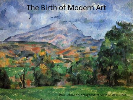 The Birth of Modern Art Paul Cezanne Montagne Saint-Victoire 1888-1890.