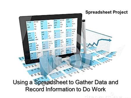 Using a Spreadsheet to Gather Data and Record Information to Do Work Spreadsheet Project.