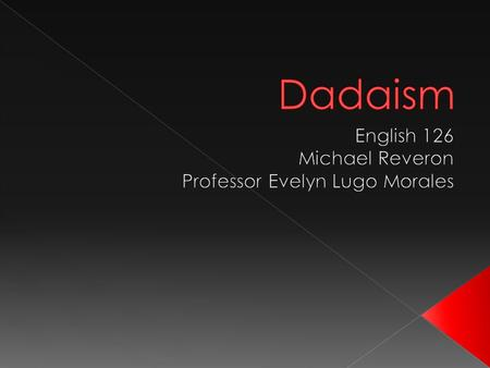  Dada or Dadaism is a cultural movement that began in Zurich, Switzerland, during World War I and peaked from 1916 to 1922. The movement primarily involved.