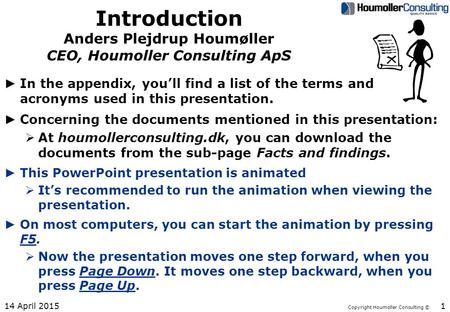 Copyright Houmoller Consulting © Introduction Anders Plejdrup Houmøller CEO, Houmoller Consulting ApS ► In the appendix, you'll find a list of the terms.