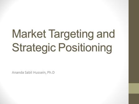 Market Targeting and Strategic Positioning Ananda Sabil Hussein, Ph.D.