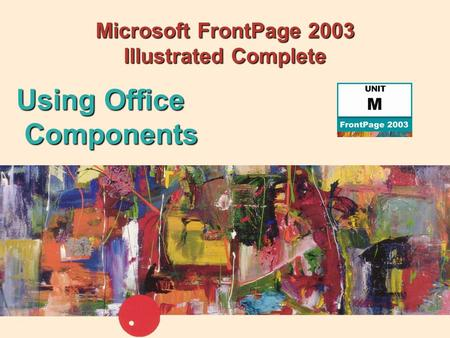 Microsoft FrontPage 2003 Illustrated Complete Using Office Components.