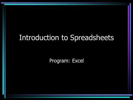 Introduction to Spreadsheets Program: Excel. Starting Excel Spreadsheets Spreadsheet –A grid of rows and columns used to make calculations. A spreadsheet's.