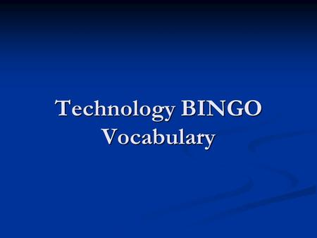 Technology BINGO Vocabulary. A piece of equipment that provides the screen so we may see the information we type into the computer A piece of equipment.