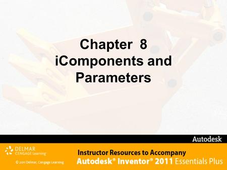 Chapter 8 iComponents and Parameters. After completing this chapter, you will be able to perform the following: –Create iMates –Change the display of.