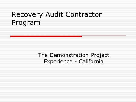 Recovery Audit Contractor Program The Demonstration Project Experience - California.