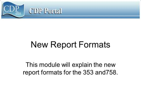 New Report Formats This module will explain the new report formats for the 353 and758.