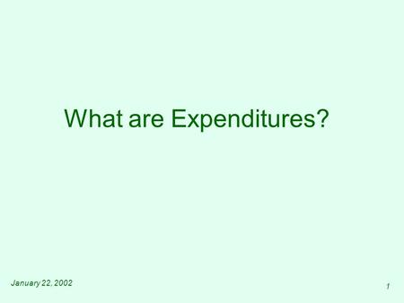 January 22, 2002 1 What are Expenditures?. January 22, 20022 What are Expenditures? Expenditures are General Fund expenditures from central service agencies.