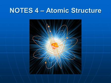 "NOTES 4 – Atomic Structure. The Idea of the Atom Democritus (~400 BC) Democritus (~400 BC) Greek philosopherGreek philosopher ""All matter is made of tiny,"