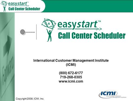 Copyright 2008, ICMI, Inc. International Customer Management Institute (ICMI) (800) 672-6177 719-268-0305 www.icmi.com.