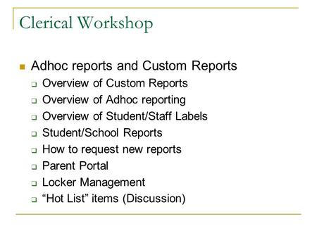 Clerical Workshop Adhoc reports and Custom Reports  Overview of Custom Reports  Overview of Adhoc reporting  Overview of Student/Staff Labels  Student/School.