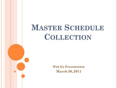 M ASTER S CHEDULE C OLLECTION Web Ex Presentation March 30, 2011.