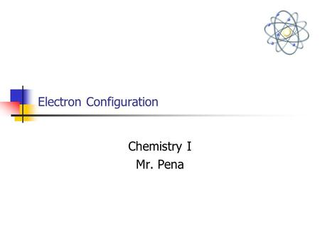 Electron Configuration Chemistry I Mr. Pena. Bohr's Atom Model -Confines electrons in shells -Electrons loses energy due to movement. -Electrons can be.