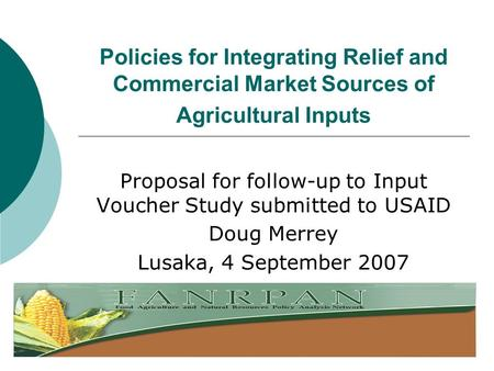 Policies for Integrating Relief and Commercial Market Sources of Agricultural Inputs Proposal for follow-up to Input Voucher Study submitted to USAID Doug.