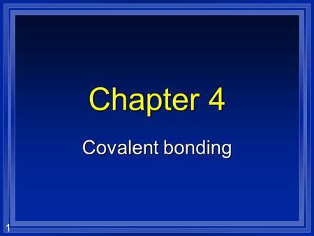 1 Chapter 4 Covalent bonding. 2 How does H 2 O form? l Oxygen has 6 valence electrons. l Does Hydrogen give up its one electron?