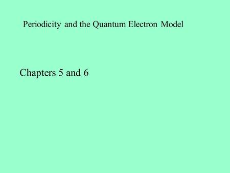 Periodicity and the Quantum Electron Model Chapters 5 and 6.