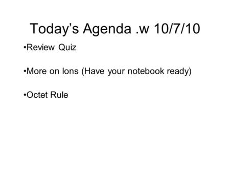Review Quiz More on Ions (Have your notebook ready) Octet Rule
