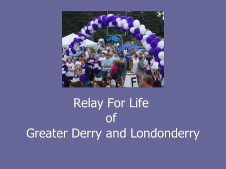 Relay For Life of Greater Derry and Londonderry.