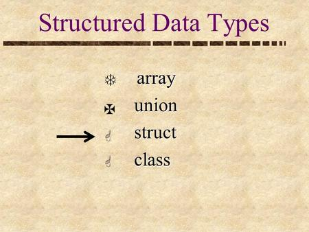 Structured Data Types array array union union struct struct class class.