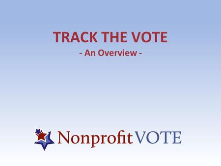 TRACK THE VOTE - An Overview -. »Arizona: Protecting Arizona's Families Coalition (PAFCO) »Louisiana: Louisiana Association of Nonprofit Organizations.