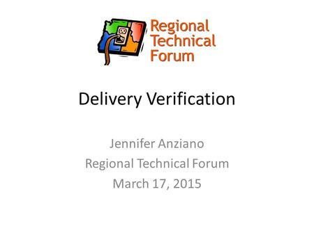 Delivery Verification Jennifer Anziano Regional Technical Forum March 17, 2015.