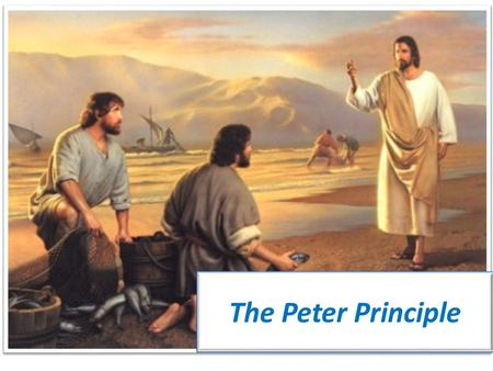 The Peter Principle. Presented by: Lost Sheep Ministries.