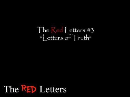 "The Red Letters #3 ""Letters of Truth"". ""'What is truth? Pilate asked. With this he went out again to the Jews and said, 'I find no basis for a charge."