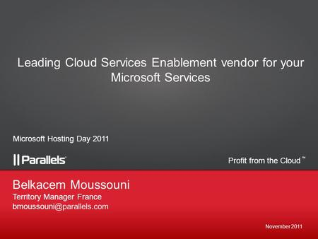 Profit from the Cloud TM November 2011 Belkacem Moussouni Territory Manager France Leading Cloud Services Enablement vendor for.