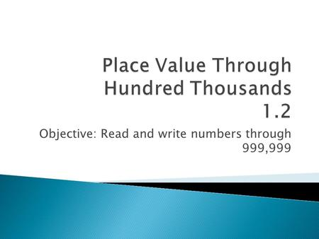 Objective: Read and write numbers through 999,999.