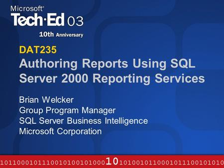 DAT235 Authoring Reports Using SQL Server 2000 Reporting Services Brian Welcker Group Program Manager SQL Server Business Intelligence Microsoft Corporation.