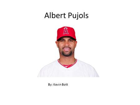 Albert Pujols By: Kevin Bott. Biography about Albert Pujols Albert Pujols was born on January 16, 1980. Su edad es ahora 32 anos de edad. Nacio en Santo.