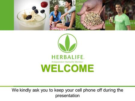 1 Voeding voor een beter leven We kindly ask you to keep your cell phone off during the presentation WELCOME.