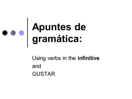 Apuntes de gramática: Using verbs in the infinitive and GUSTAR.