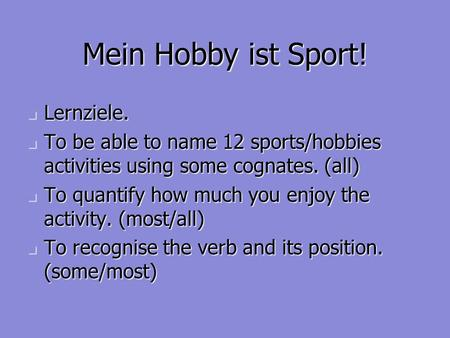 Mein Hobby ist Sport! Lernziele. Lernziele. To be able to name 12 sports/hobbies activities using some cognates. (all) To be able to name 12 sports/hobbies.