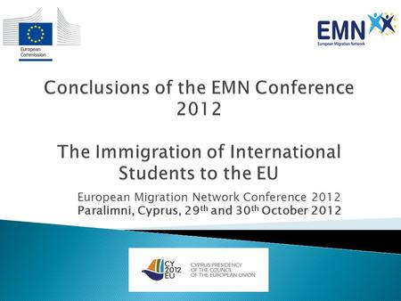 European Migration Network Conference 2012 Paralimni, Cyprus, 29 th and 30 th October 2012.