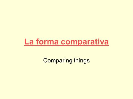 La forma comparativa Comparing things. Whenever two qualities or quantities are compared, use más and menos.