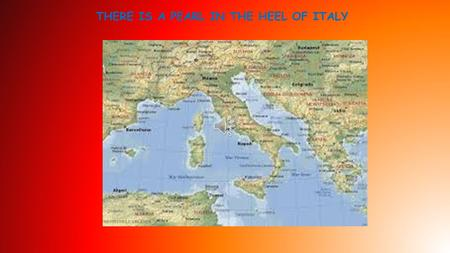 THERE IS A PEARL IN THE HEEL OF ITALY ITS NAME IS SALENTO.